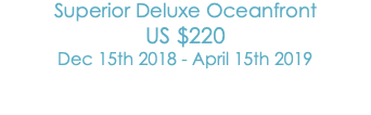 Superior Deluxe Oceanfront US$220 Dec 15th 2018 - April 15th 2019