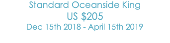 Standard Oceanside King US$205 Dec 15th 2018 - April 15th 2019