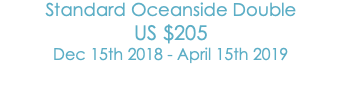 Standard Oceanside Double US$205 Dec 15th 2018 - April 15th 2019